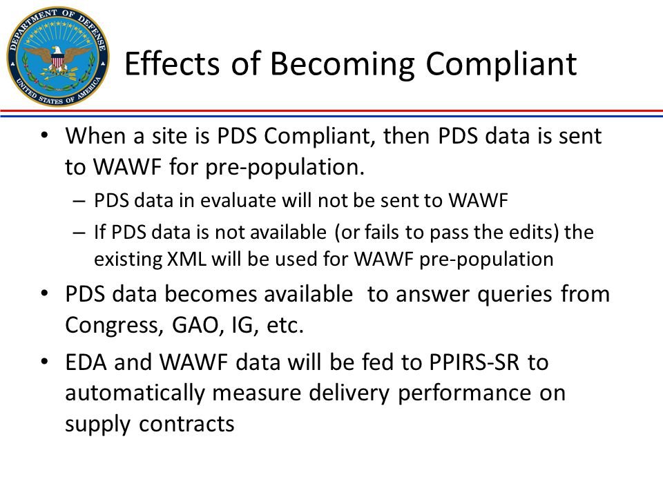 Effects of Becoming Compliant When a site is PDS Compliant, then PDS data is sent to WAWF for pre-population. – PDS data in evaluate will not be sent