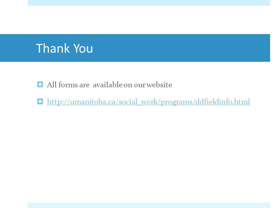 Thank You All forms are available on our website http://umanitoba.ca/social_work/programs/ddfieldinfo.html