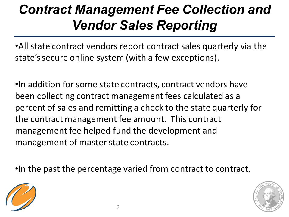 Contract Management Fee Collection and Vendor Sales Reporting In an effort to streamline the contracting process, Enterprise Services will begin using one standard management fee rate and calculation for state master contracts.