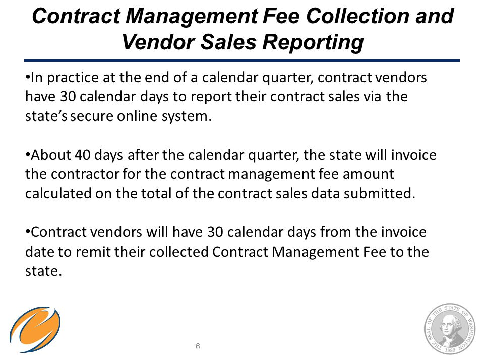 Contract Management Fee Collection and Vendor Sales Reporting In practice at the end of a calendar quarter, contract vendors have 30 calendar days to report their contract sales via the states secure online system.