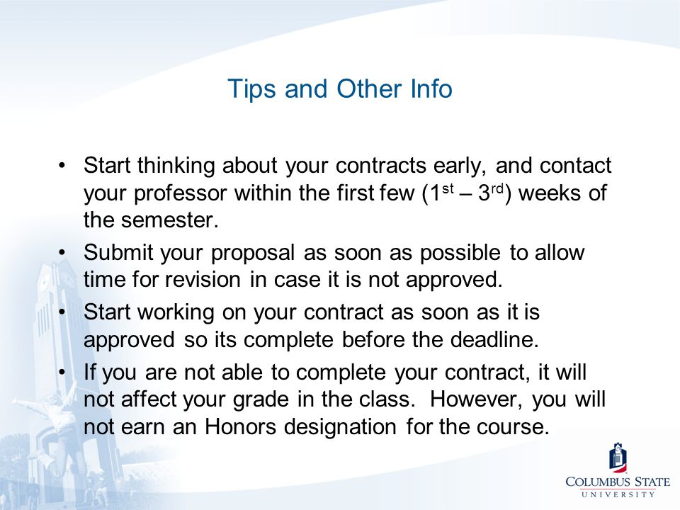 Tips and Other Info Start thinking about your contracts early, and contact your professor within the first few (1 st – 3 rd ) weeks of the semester. S