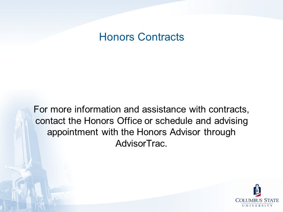 Honors Contracts For more information and assistance with contracts, contact the Honors Office or schedule and advising appointment with the Honors Advisor through AdvisorTrac.