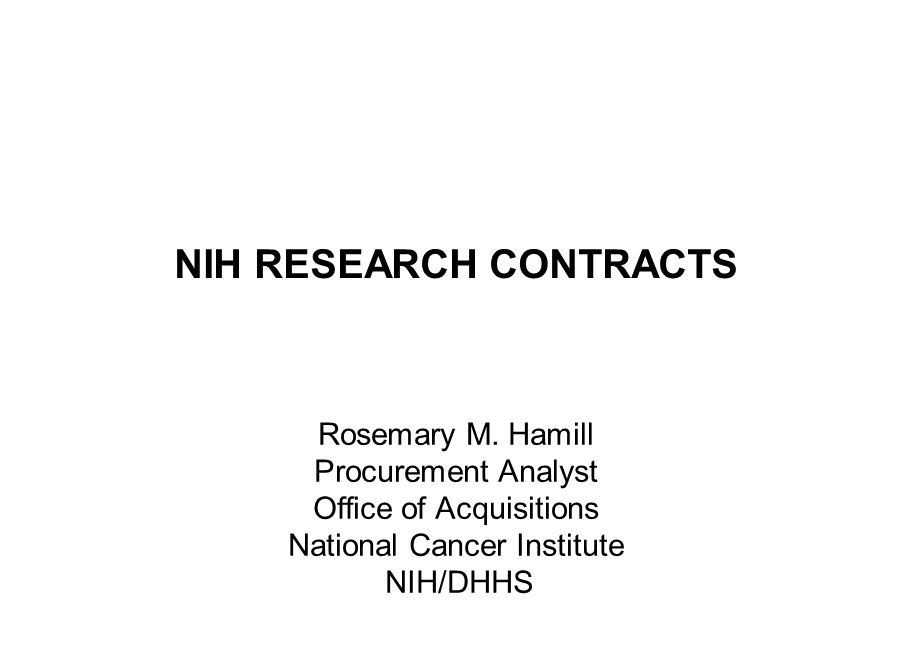 Differences between Contracts and Grants Federal Acquisition Regulation, Health and Human Services Acquisition Regulation, NIH acquisition policies Proposals are evaluated against technical evaluation criteria created for that project Will likely involve negotiations and an opportunity to submit revised proposals at the conclusion of negotiations Subject to public policy initiatives and social and economic programs