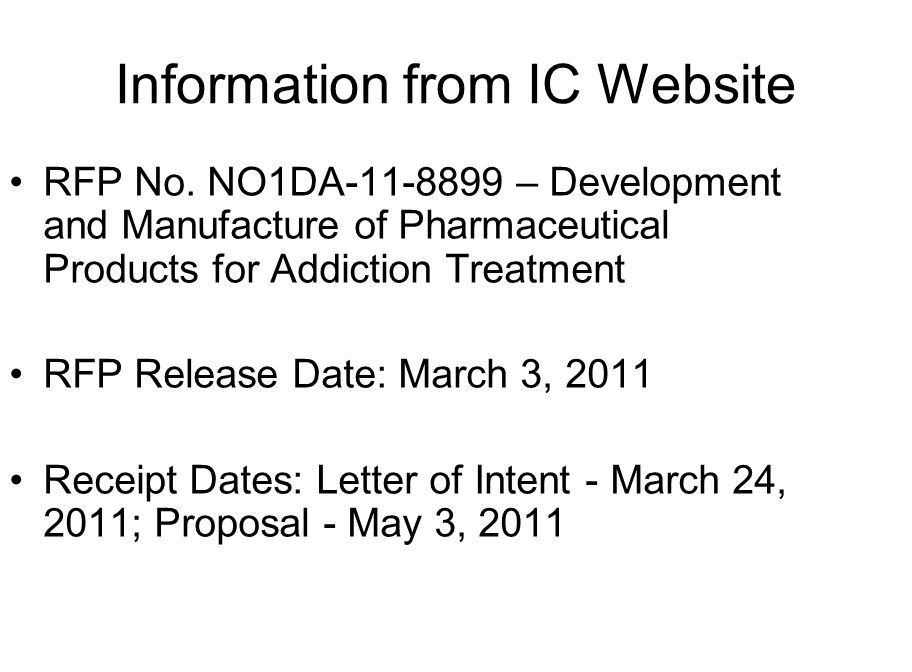 Information from IC Website RFP No. NO1DA-11-8899 – Development and Manufacture of Pharmaceutical Products for Addiction Treatment RFP Release Date: M