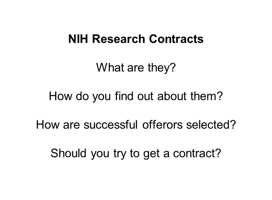 NIH Research Contracts What are they? How do you find out about them? How are successful offerors selected? Should you try to get a contract?