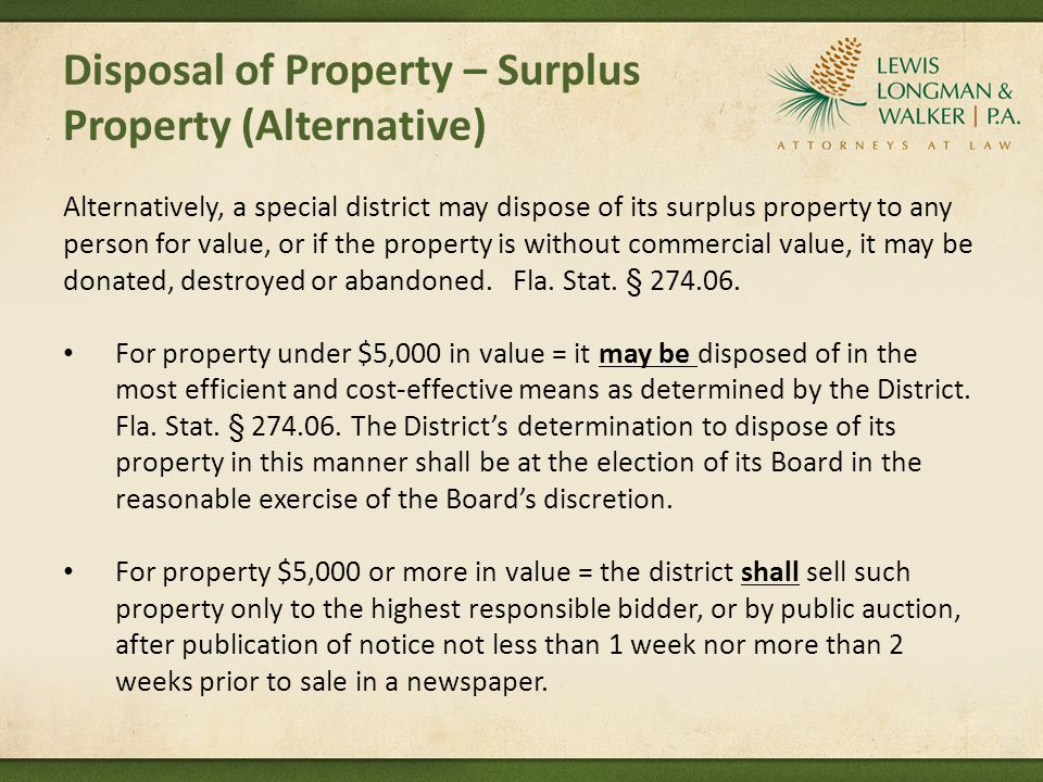 Disposal of Property – Surplus Property (Alternative) Alternatively, a special district may dispose of its surplus property to any person for value, or if the property is without commercial value, it may be donated, destroyed or abandoned.