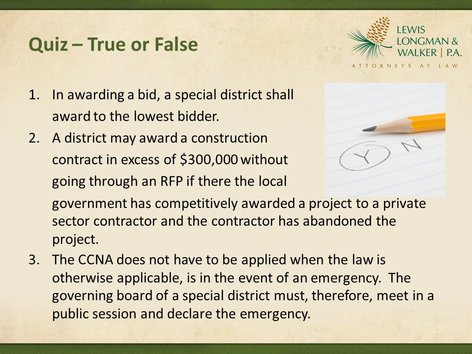 Quiz – True or False 1.In awarding a bid, a special district shall award to the lowest bidder.
