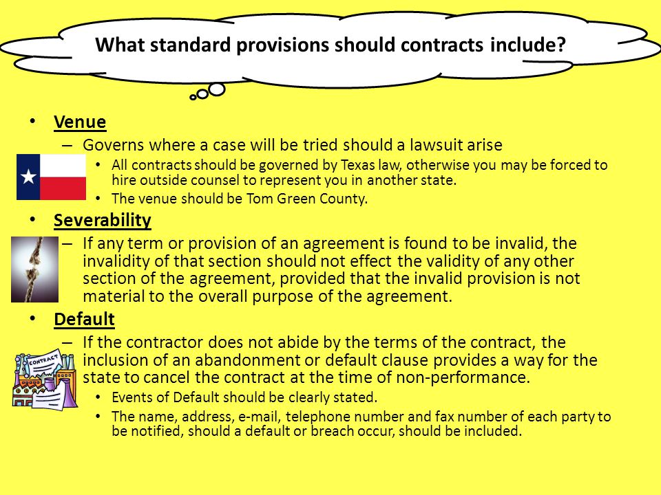 What standard provisions should contracts include? Venue – Governs where a case will be tried should a lawsuit arise All contracts should be governed