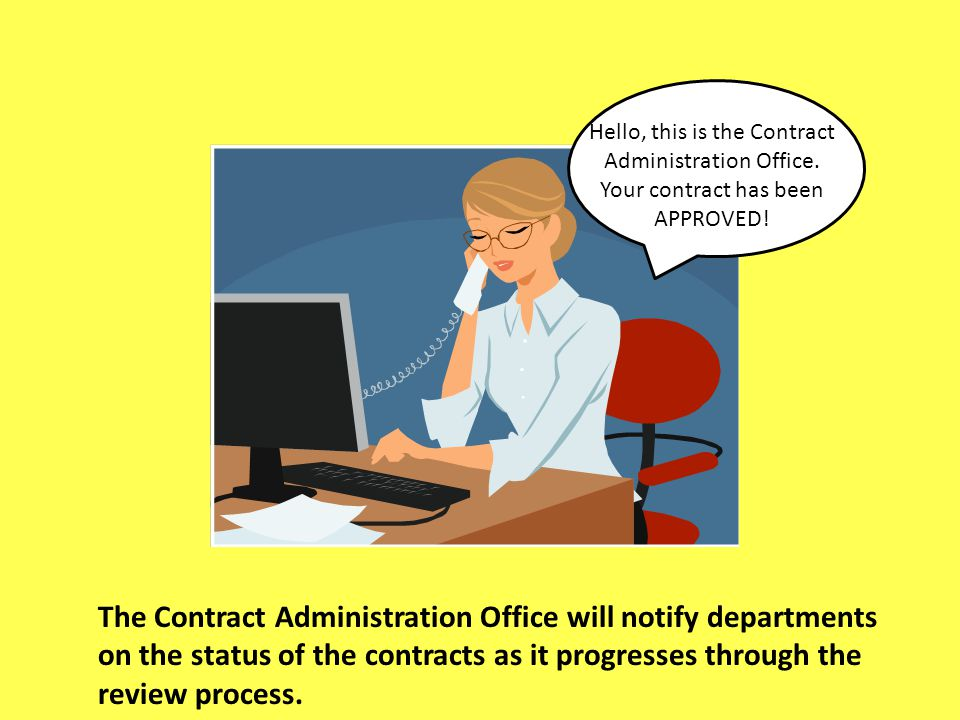 Hello, this is the Contract Administration Office. Your contract has been APPROVED! The Contract Administration Office will notify departments on the
