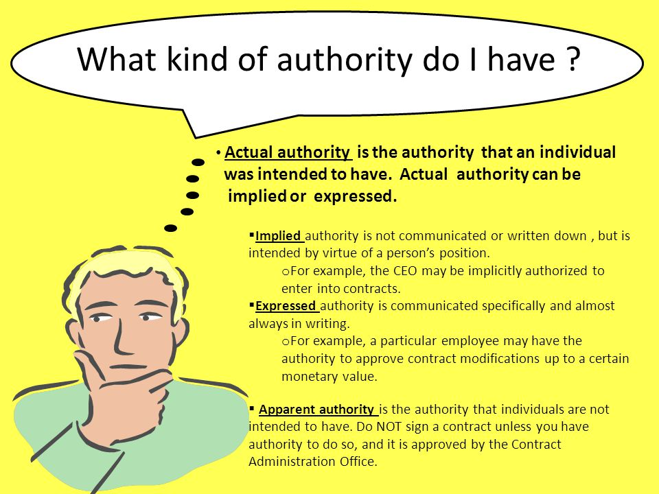 What kind of authority do I have ? Actual authority is the authority that an individual was intended to have. Actual authority can be implied or expre