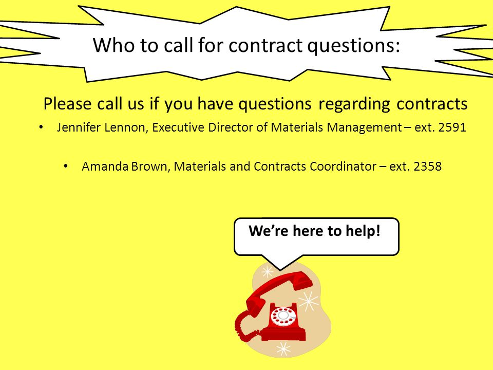 Who to call for contract questions: Please call us if you have questions regarding contracts Jennifer Lennon, Executive Director of Materials Manageme