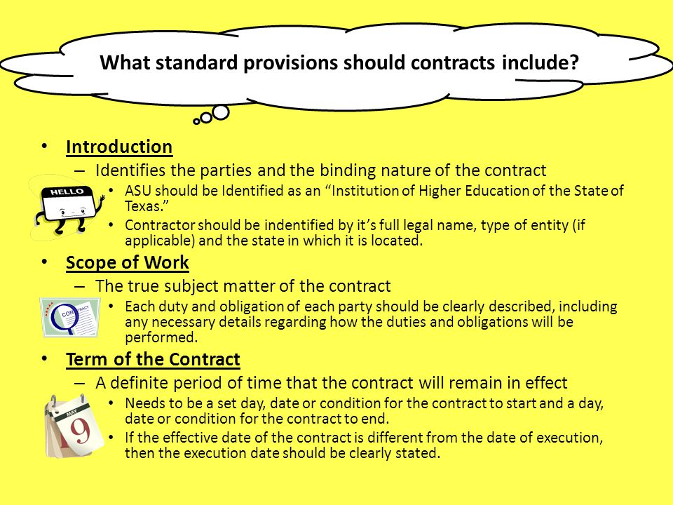 What standard provisions should contracts include? Introduction – Identifies the parties and the binding nature of the contract ASU should be Identifi
