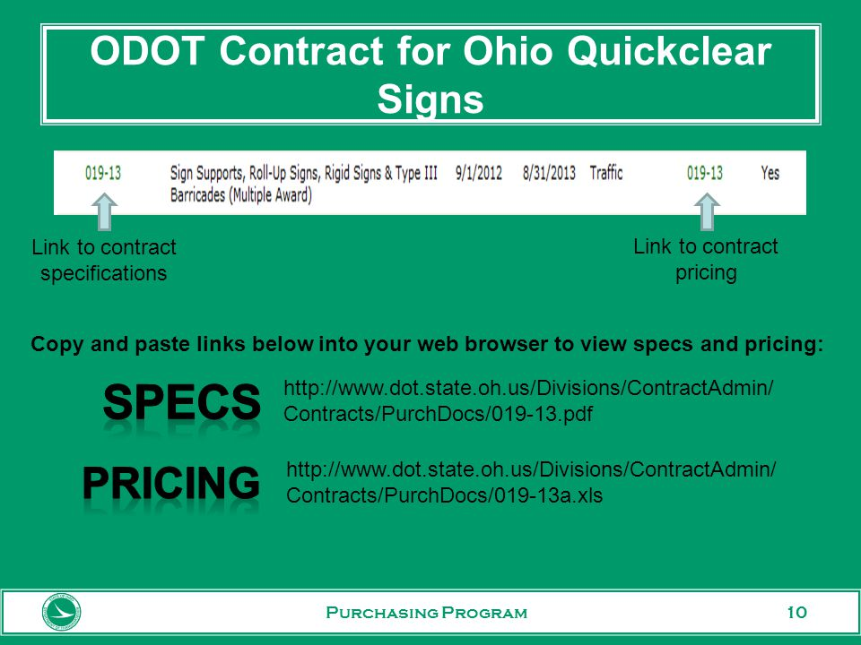 10 ODOT Contract for Ohio Quickclear Signs Purchasing Program Link to contract specifications Link to contract pricing http://www.dot.state.oh.us/Divisions/ContractAdmin/ Contracts/PurchDocs/019-13.pdf http://www.dot.state.oh.us/Divisions/ContractAdmin/ Contracts/PurchDocs/019-13a.xls Copy and paste links below into your web browser to view specs and pricing: