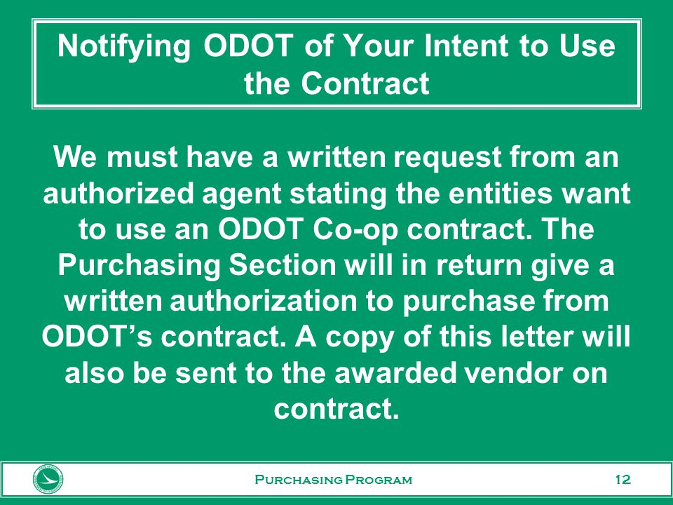 12 Notifying ODOT of Your Intent to Use the Contract We must have a written request from an authorized agent stating the entities want to use an ODOT Co-op contract.