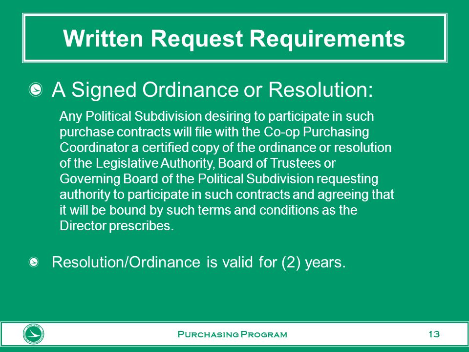 13 Written Request Requirements A Signed Ordinance or Resolution: Resolution/Ordinance is valid for (2) years.