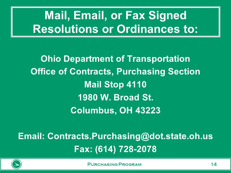 14 Mail,  , or Fax Signed Resolutions or Ordinances to: Ohio Department of Transportation Office of Contracts, Purchasing Section Mail Stop W.