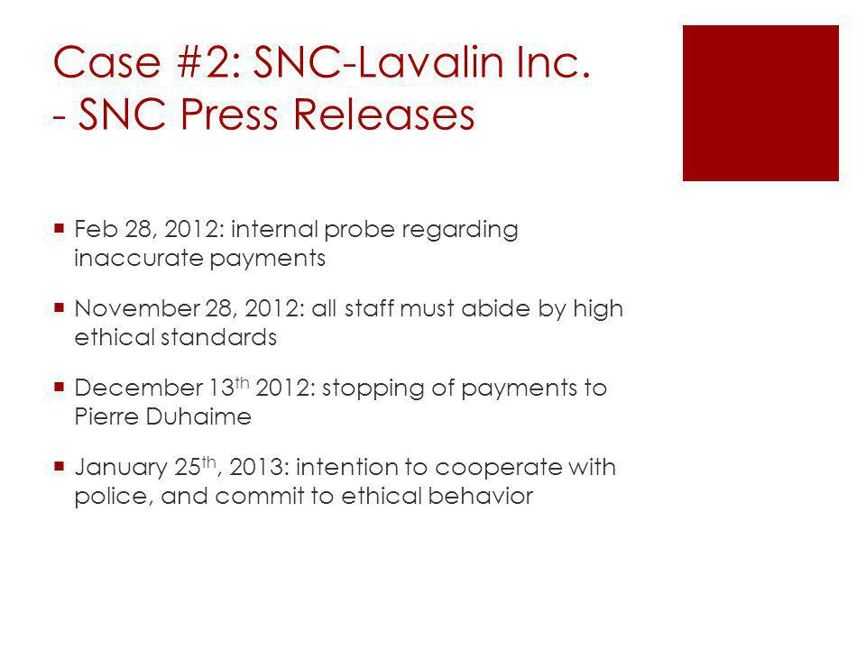 Case #2: SNC-Lavalin Inc. - SNC Press Releases Feb 28, 2012: internal probe regarding inaccurate payments November 28, 2012: all staff must abide by h