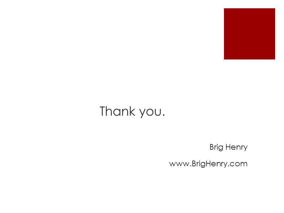 Thank you. Brig Henry www.BrigHenry.com