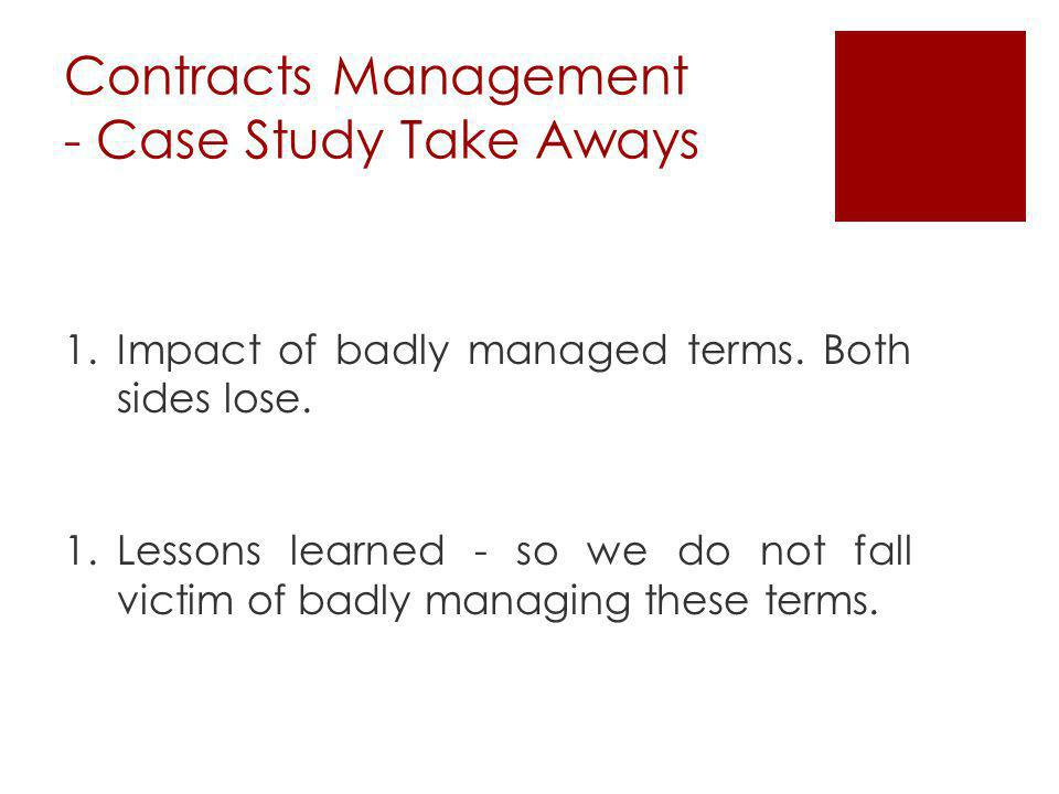 Contracts Management - Case Study Take Aways 1.Impact of badly managed terms.