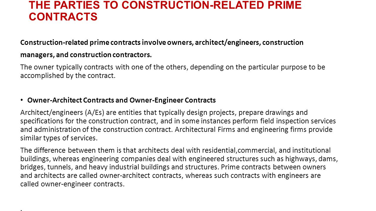 THE PARTIES TO CONSTRUCTION-RELATED PRIME CONTRACTS Construction-related prime contracts involve owners, architect/engineers, construction managers, and construction contractors.