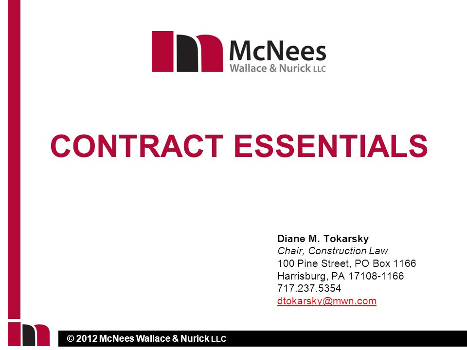 © 2012 McNees Wallace & Nurick LLC CONTRACT ESSENTIALS Diane M.