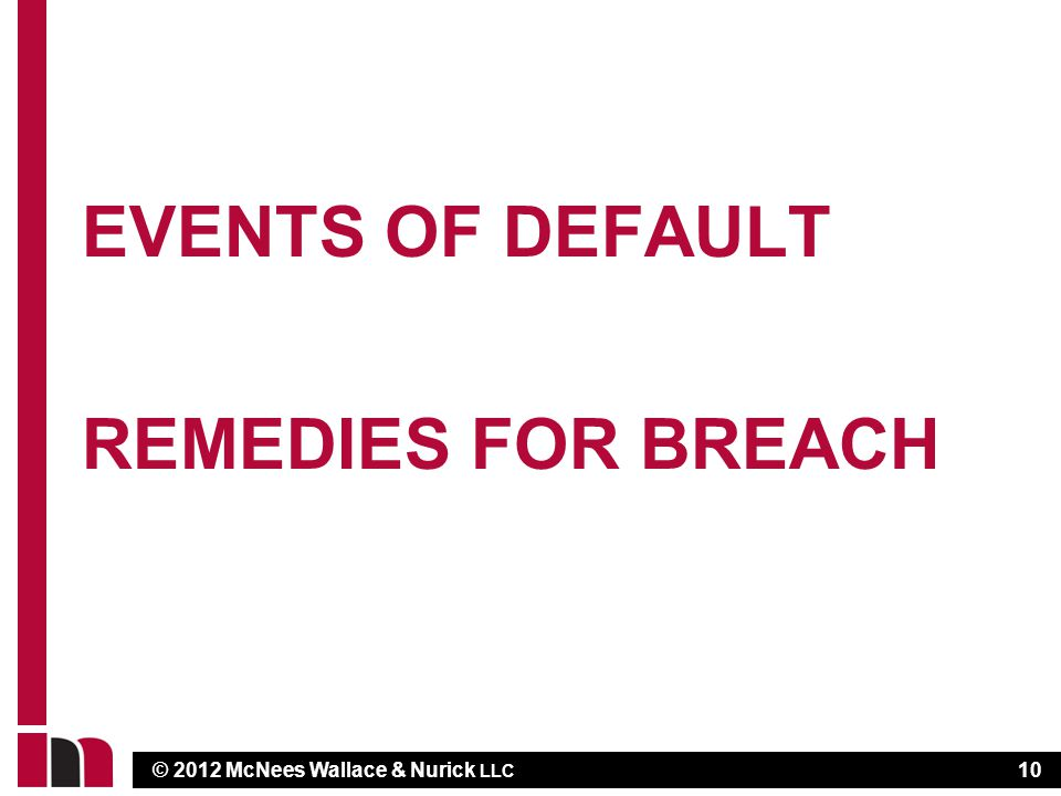 © 2012 McNees Wallace & Nurick LLC EVENTS OF DEFAULT REMEDIES FOR BREACH 10