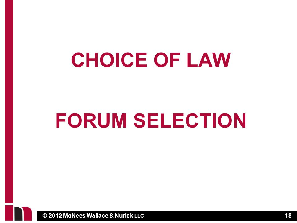 © 2012 McNees Wallace & Nurick LLC CHOICE OF LAW FORUM SELECTION 18