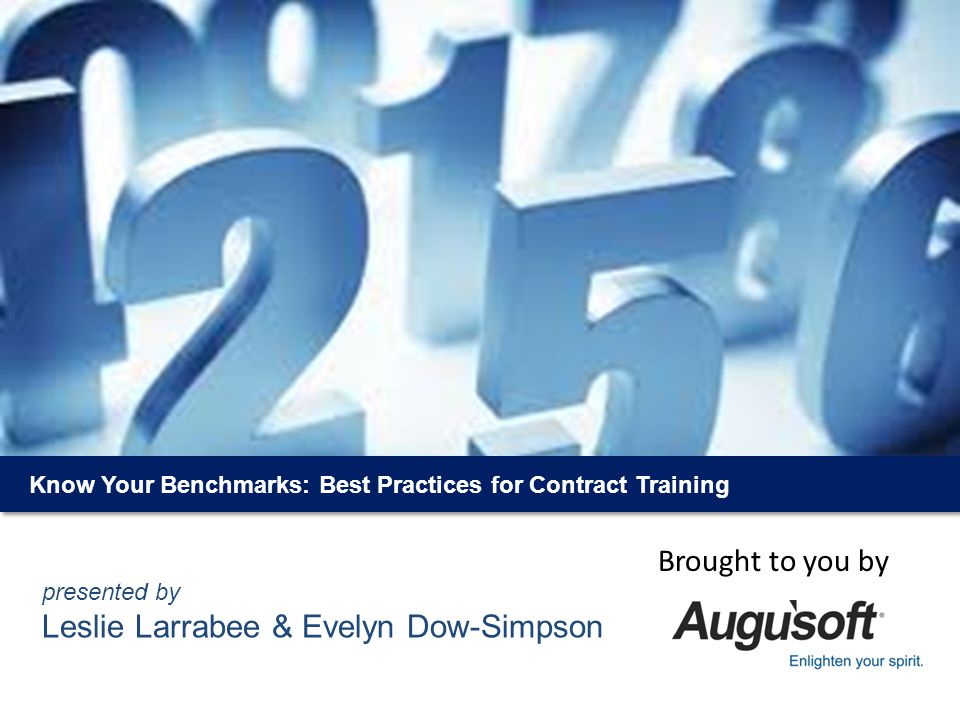 Know Your Benchmarks: Best Practices for Contract Training presented by Leslie Larrabee & Evelyn Dow-Simpson Brought to you by