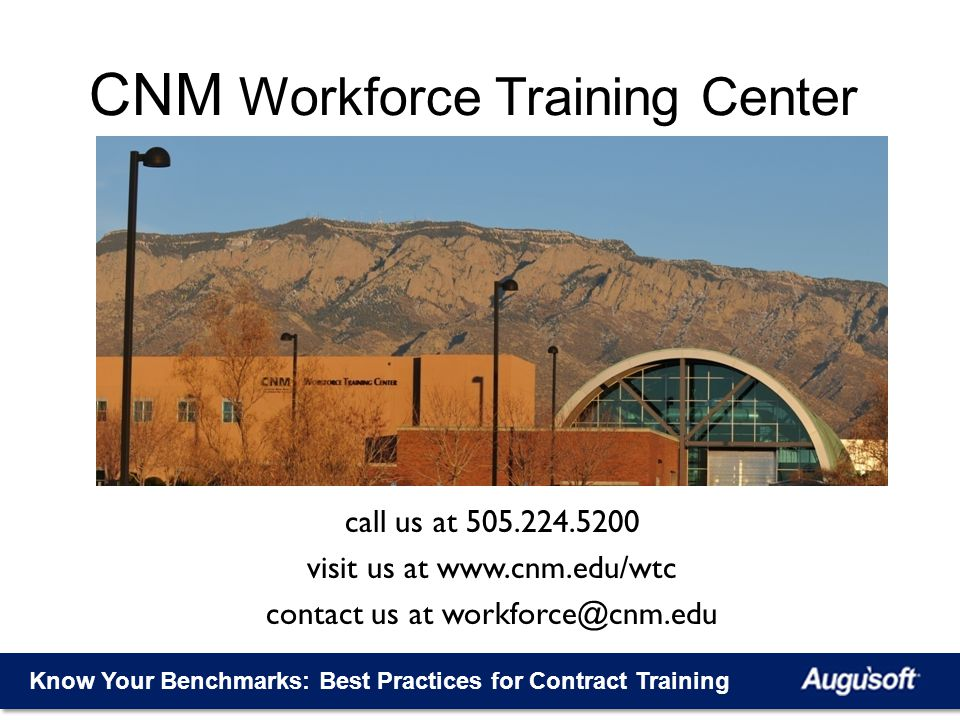 Know Your Benchmarks: Best Practices for Contract Training CNM Workforce Training Center call us at 505.224.5200 visit us at www.cnm.edu/wtc contact u