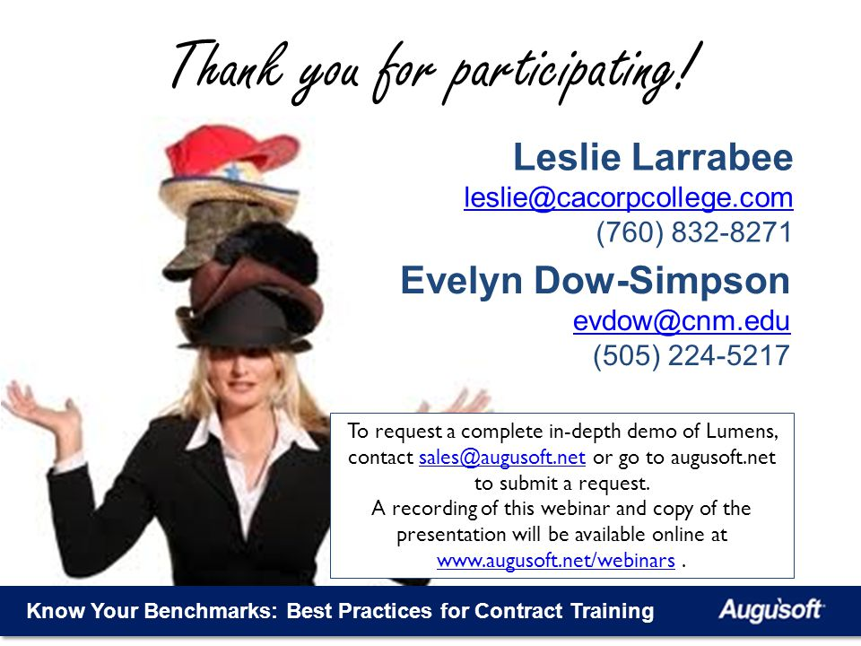 Leslie Larrabee leslie@cacorpcollege.com (760) 832-8271 Thank you for participating! Know Your Benchmarks: Best Practices for Contract Training Evelyn