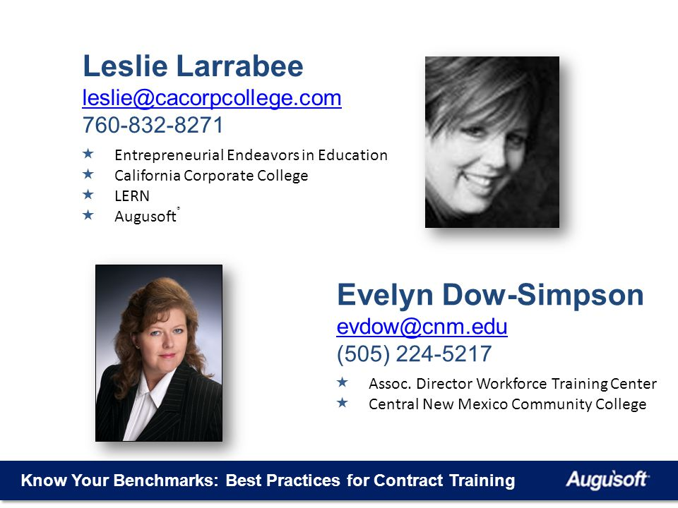 Entrepreneurial Endeavors in Education California Corporate College LERN Augusoft ® Leslie Larrabee leslie@cacorpcollege.com 760-832-8271 Know Your Benchmarks: Best Practices for Contract Training Assoc.