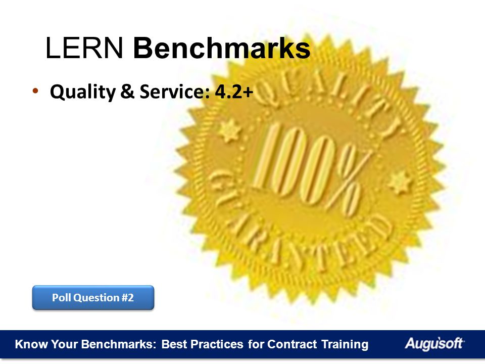 Know Your Benchmarks: Best Practices for Contract Training Quality & Service: 4.2+ LERN Benchmarks Poll Question #2