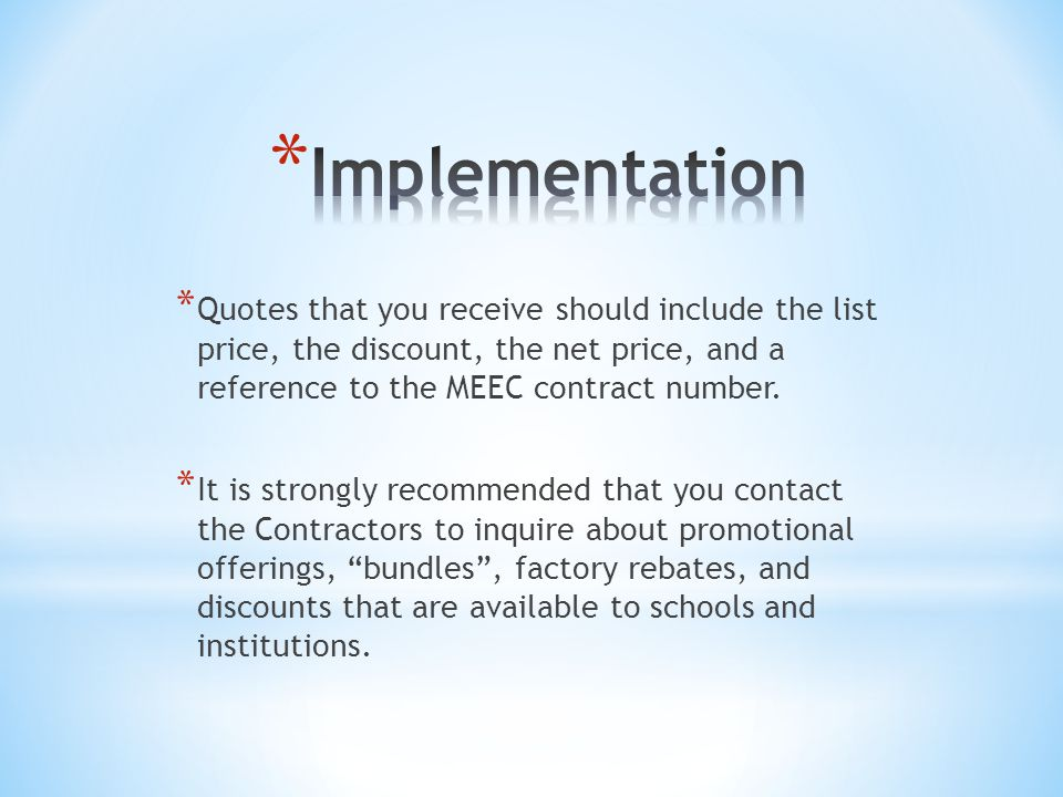 * Quotes that you receive should include the list price, the discount, the net price, and a reference to the MEEC contract number.