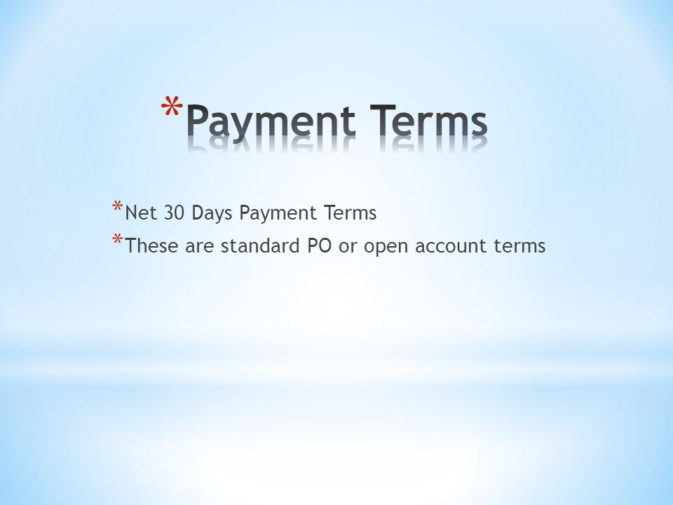 * Net 30 Days Payment Terms * These are standard PO or open account terms