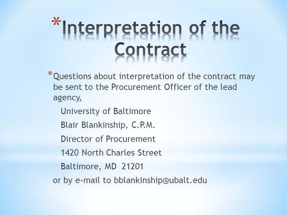 * Questions about interpretation of the contract may be sent to the Procurement Officer of the lead agency, University of Baltimore Blair Blankinship, C.P.M.