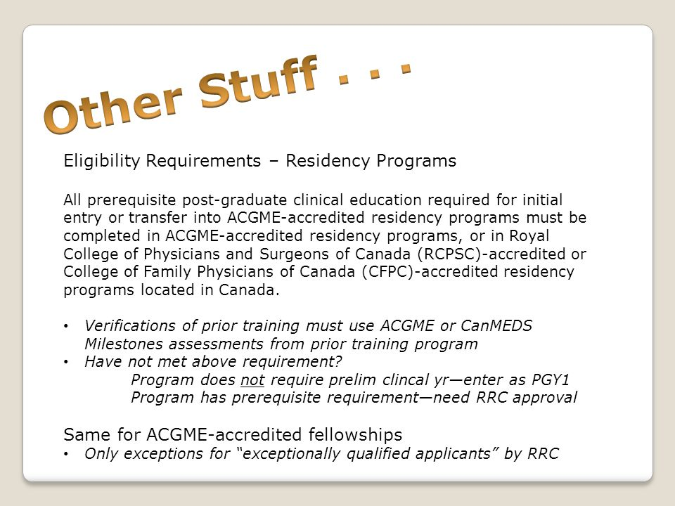 Eligibility Requirements – Residency Programs All prerequisite post-graduate clinical education required for initial entry or transfer into ACGME-accr