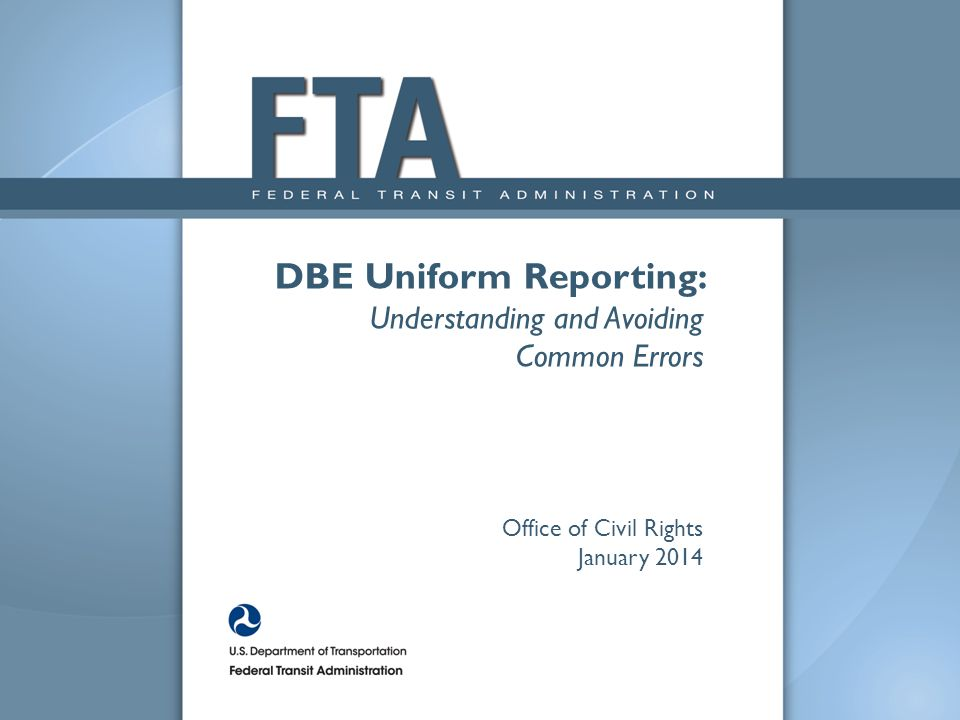 DBE Uniform Reporting: Understanding and Avoiding Common Errors Office of Civil Rights January 2014