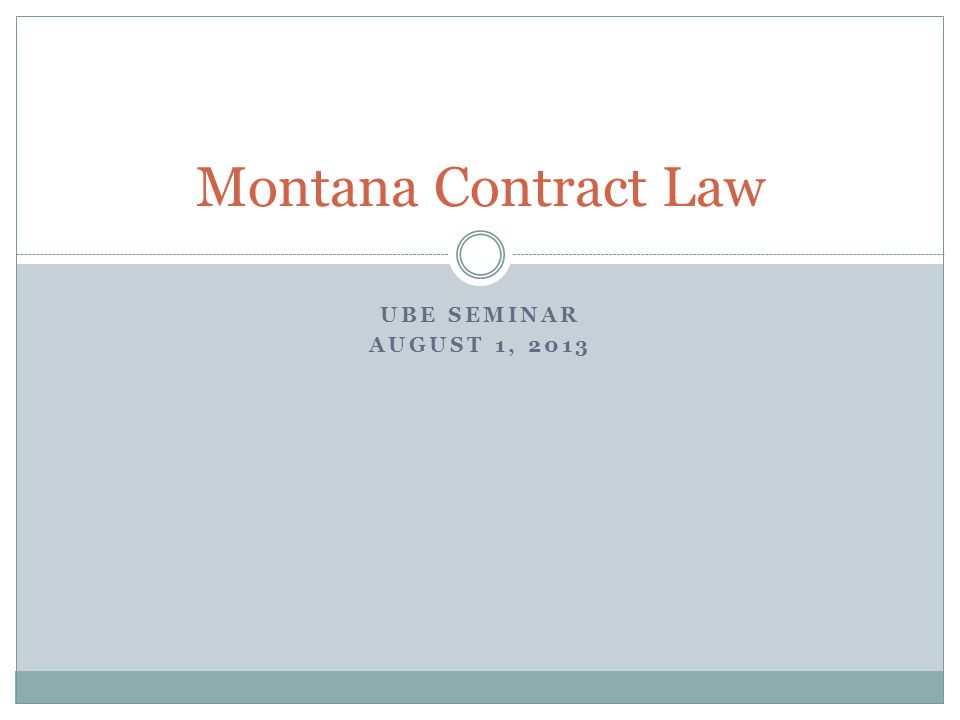 UBE SEMINAR AUGUST 1, 2013 Montana Contract Law