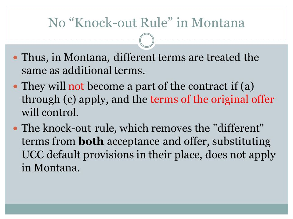 No Knock-out Rule in Montana Thus, in Montana, different terms are treated the same as additional terms.