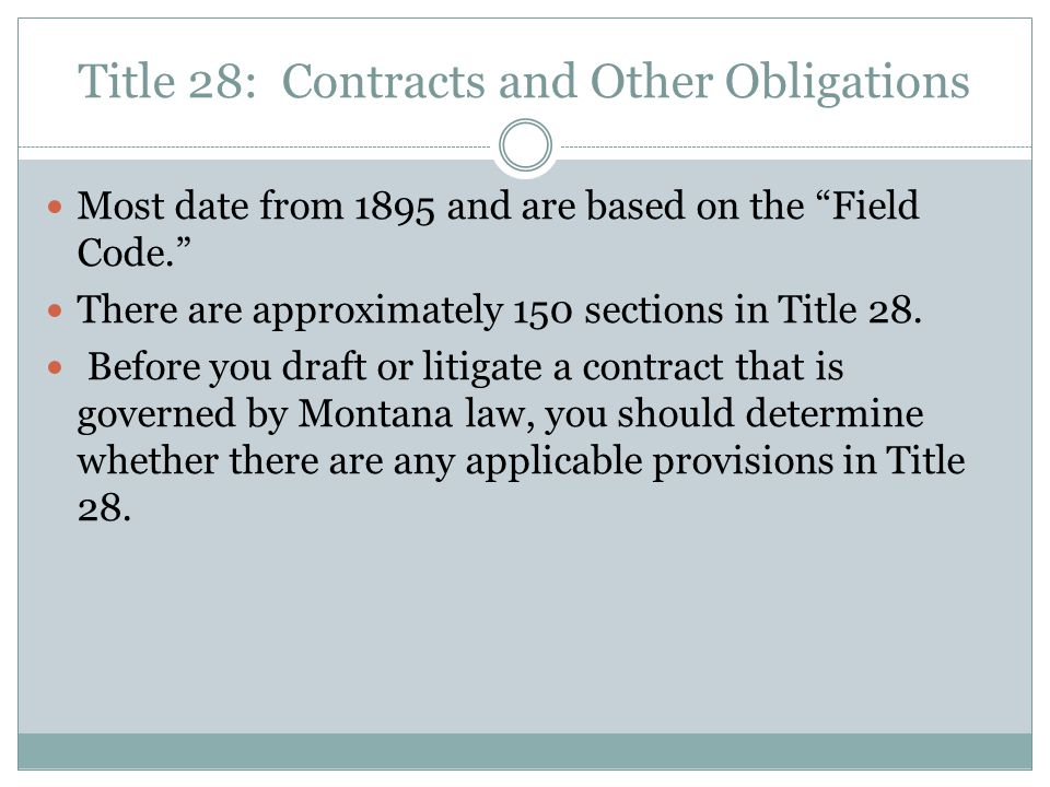 Title 28: Contracts and Other Obligations Most date from 1895 and are based on the Field Code.