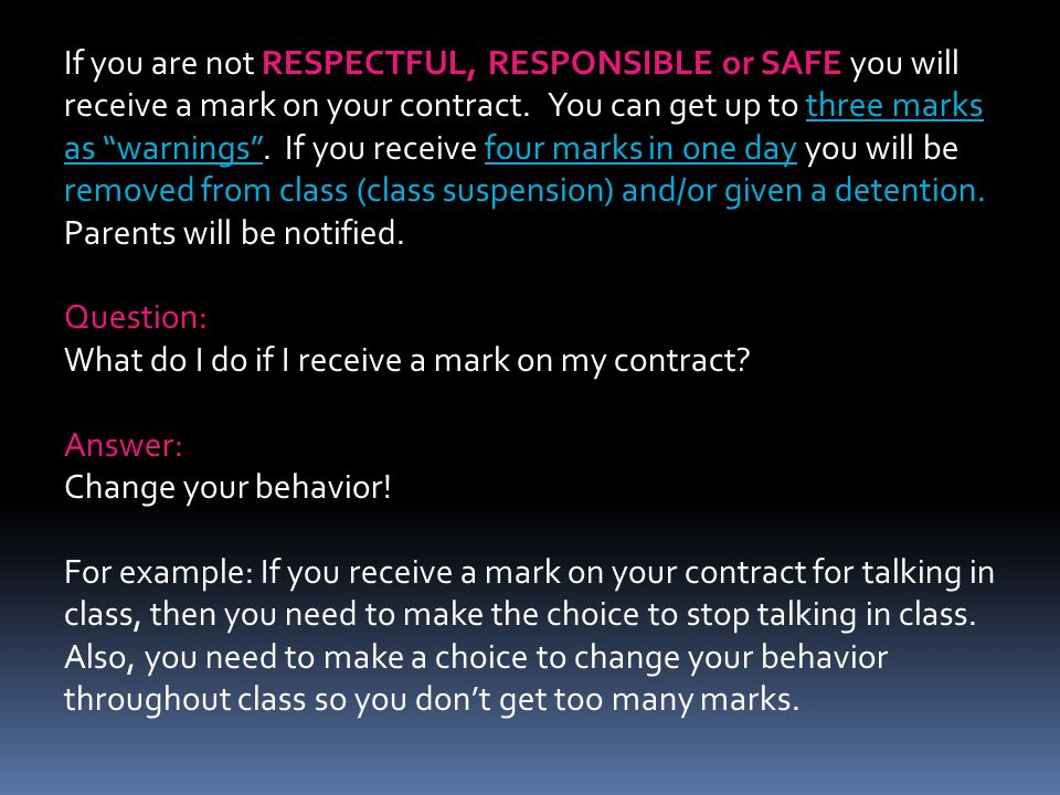 If you are not RESPECTFUL, RESPONSIBLE or SAFE you will receive a mark on your contract. You can get up to three marks as warnings. If you receive fou