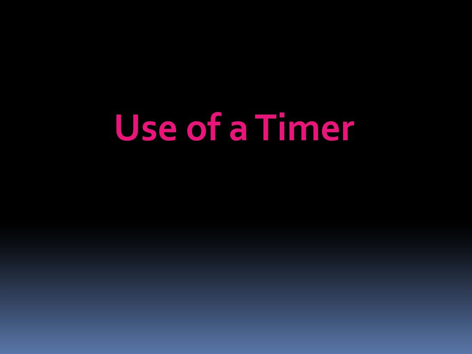 Use of a Timer