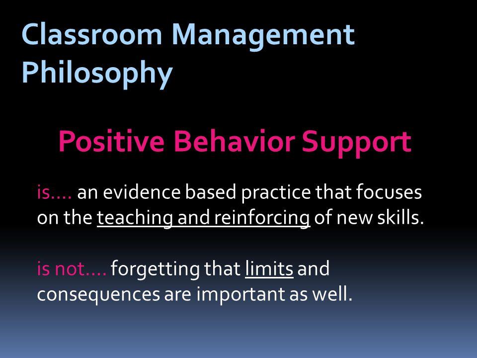 Classroom Management Philosophy Positive Behavior Support is….