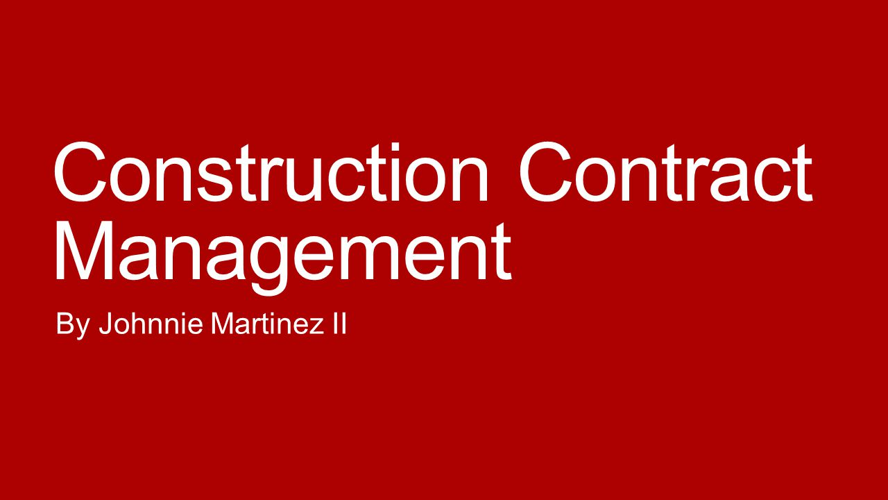 Construction Contract Management By Johnnie Martinez II