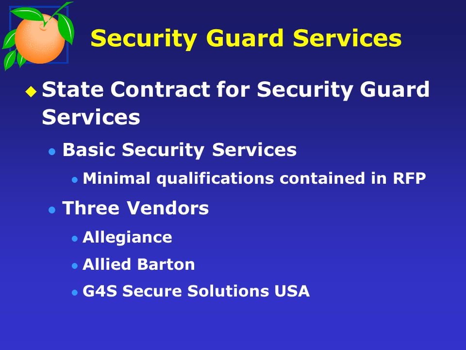 Security Guard Services State Contract for Security Guard Services Basic Security Services Minimal qualifications contained in RFP Three Vendors Alleg