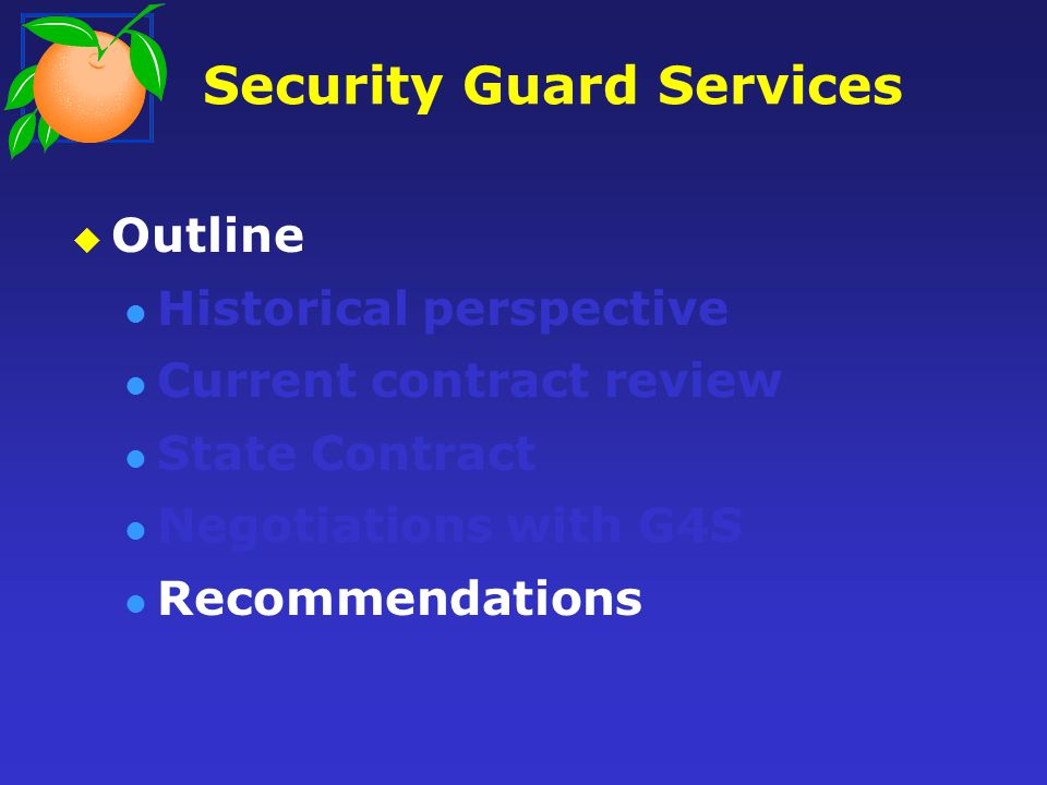 Security Guard Services Outline Historical perspective Current contract review State Contract Negotiations with G4S Recommendations