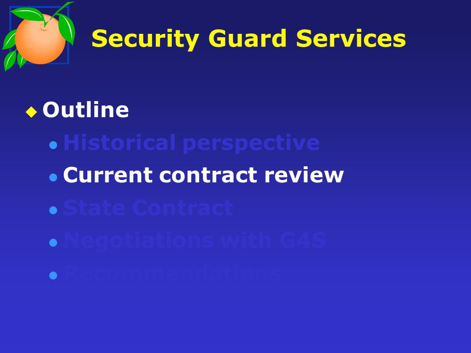 Security Guard Services Contract with G4S In 2002 G4S was selected through RFP In 2007 G4S was again selected through an RFP 3-Year contract started March 1, 2007 2 One Year Renewals Began Year 5 on March 1, 2011 Negotiations for final year began in Dec.