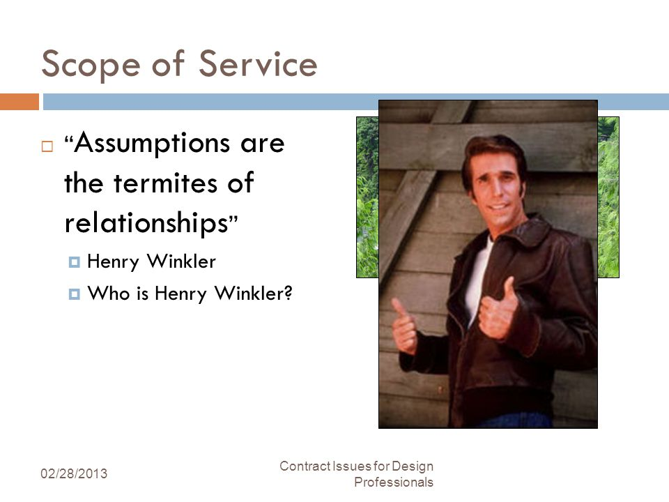 Scope of Service Assumptions are the termites of relationships Henry Winkler Who is Henry Winkler.