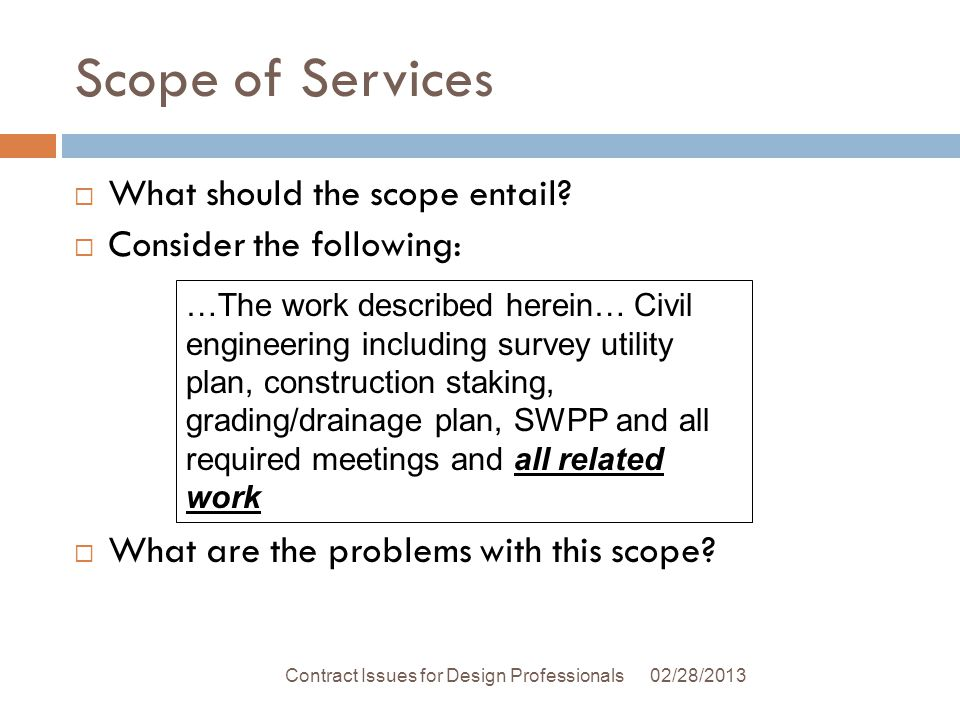 Scope of Services 02/28/2013Contract Issues for Design Professionals What should the scope entail.