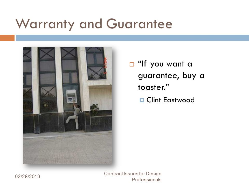 Warranty and Guarantee If you want a guarantee, buy a toaster.